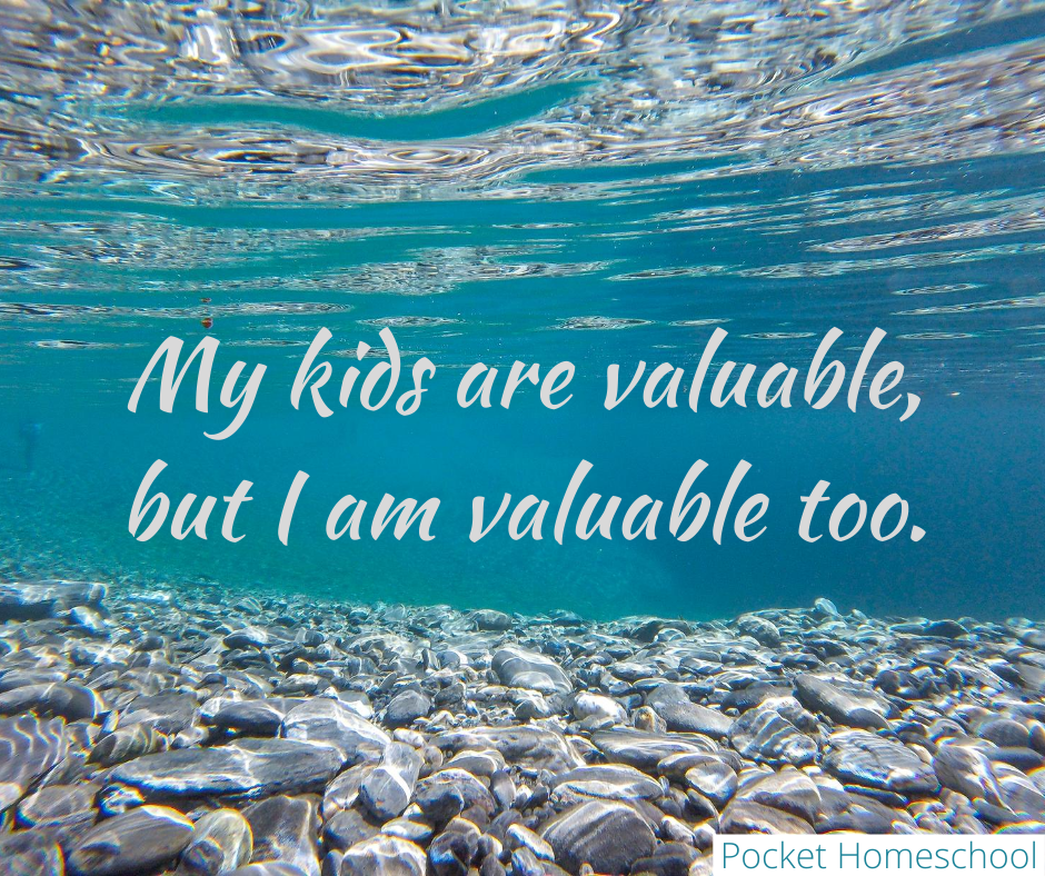 My kids are valuable, but I am valuable too.