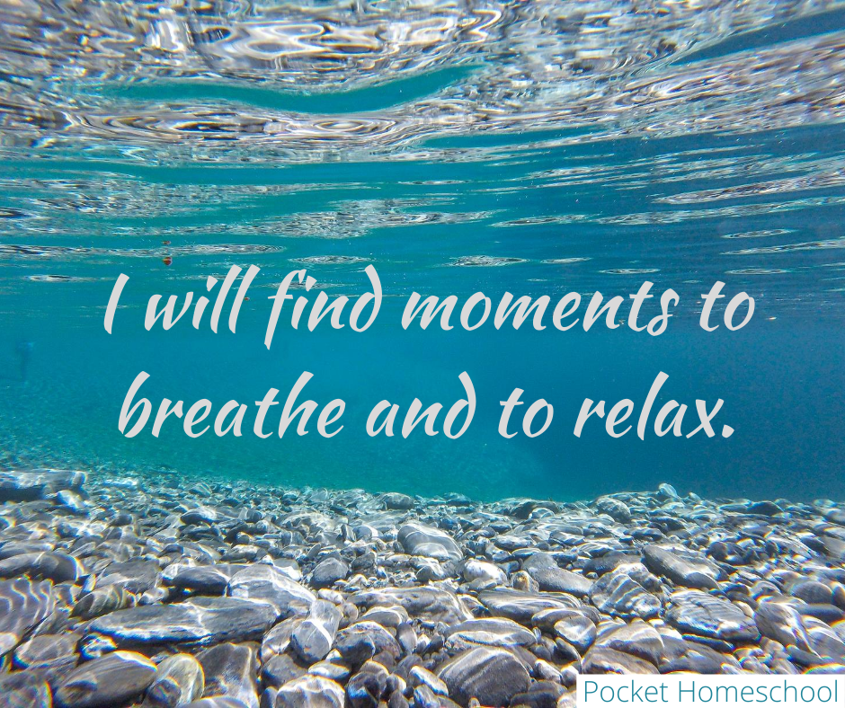 I will find moments to breathe and to relax.