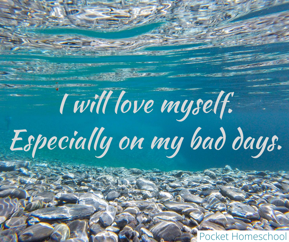 I will love myself. Especially on my bad days.